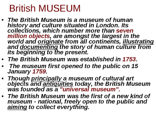 The British Museum is a museum of human history and culture situated in Londo...