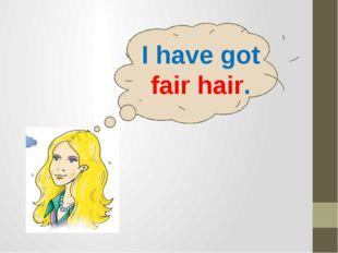 I have got fair hair.