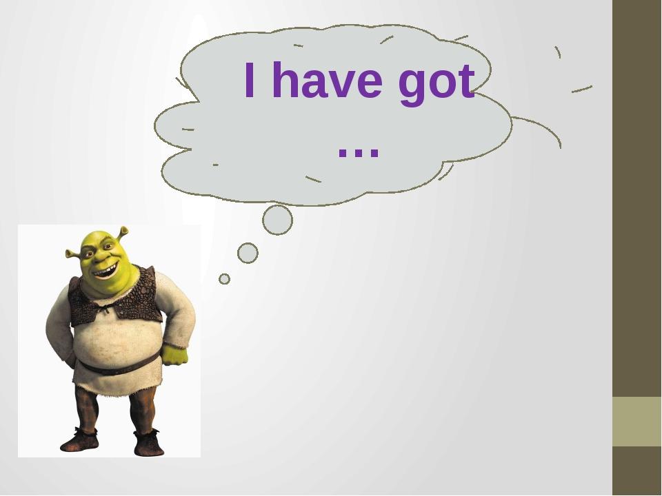 I have got …