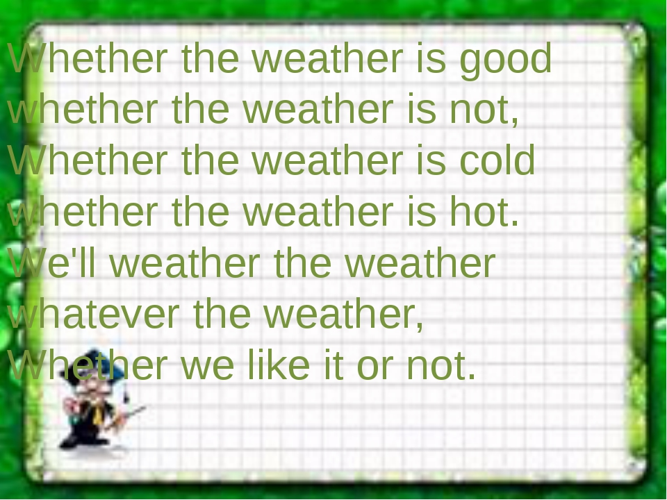 Whether the weather is good whether the weather is not, Whether the weather i...