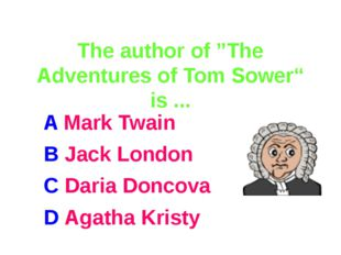 "The author of ""The Adventures of Tom Sower"" is ... A Mark Twain B Jack Londo"