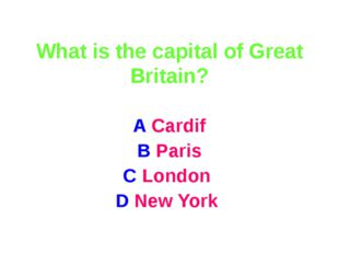 What is the capital of Great Britain? A Cardif B Paris C London D New York