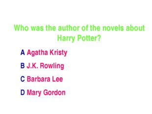 Who was the author of the novels about Harry Potter? A Agatha Kristy B J.K. R