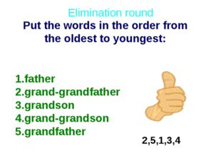 2,5,1,3,4 Put the words in the order from the oldest to youngest: Elimination