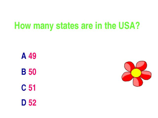 How many states are in the USA? A 49 B 50 C 51 D 52