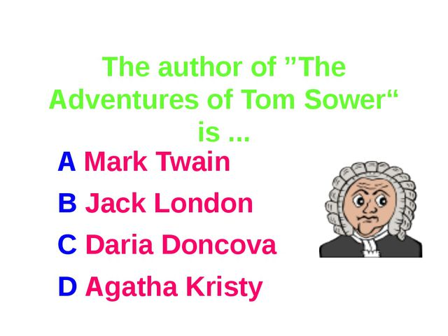 "The author of ""The Adventures of Tom Sower"" is ... A Mark Twain B Jack Londo..."