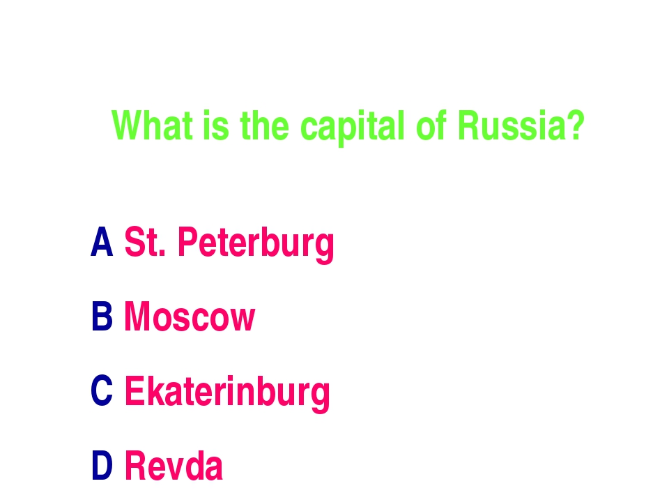 What is the capital of Russia? A St. Peterburg B Moscow C Ekaterinburg D Revda