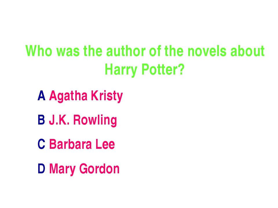 Who was the author of the novels about Harry Potter? A Agatha Kristy B J.K. R...