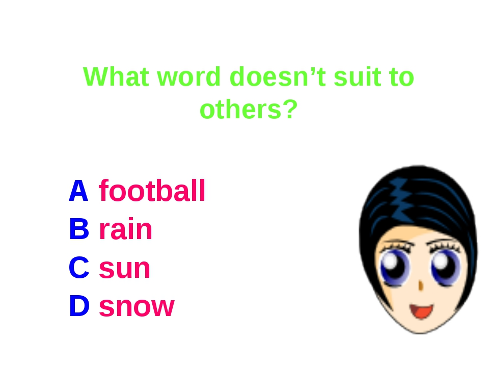 What word doesn't suit to others? A football B rain C sun D snow