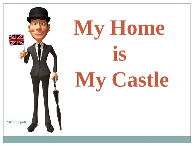 My Home is My Castle Mr. Philpott