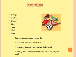 Chicken Lentils Beans Meat Soya Fish Eggs You can increase your protein by: c