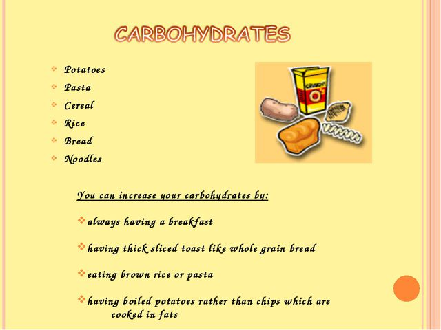 Potatoes Pasta Cereal Rice Bread Noodles You can increase your carbohydrates...