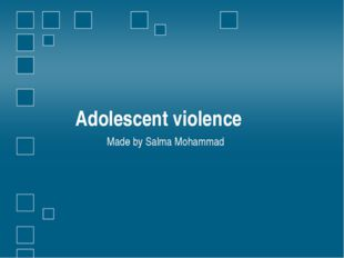 Adolescent violence Made by Salma Mohammad