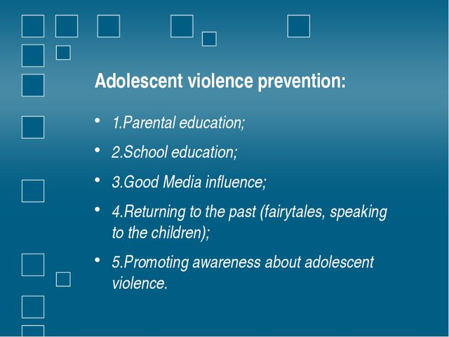 Adolescent violence prevention: 1.Parental education; 2.School education; 3.G...