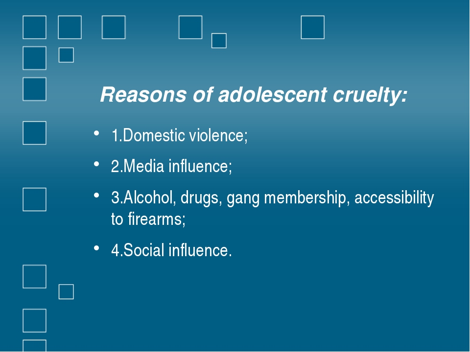 Reasons of adolescent cruelty: 1.Domestic violence; 2.Media influence; 3.Alco...