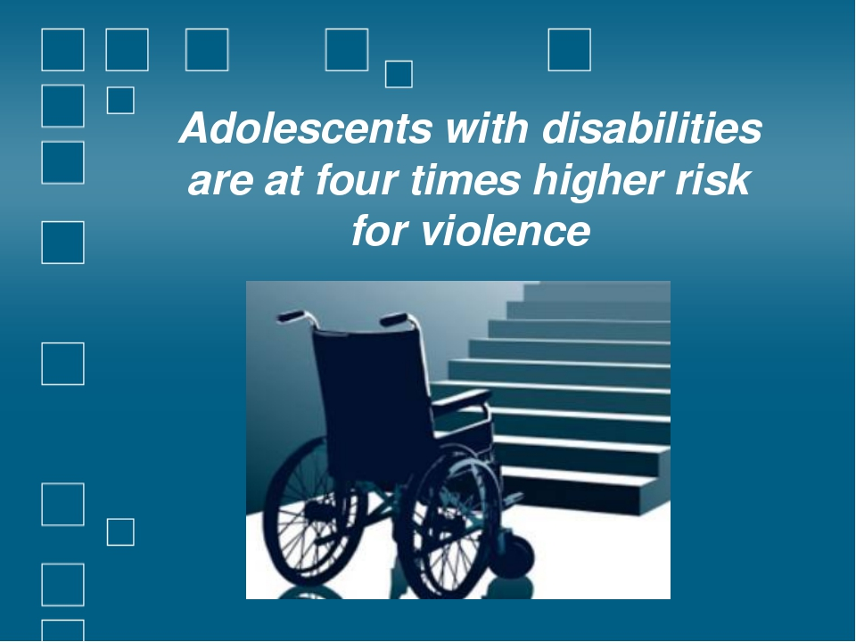 Adolescents with disabilities are at four times higher risk for violence