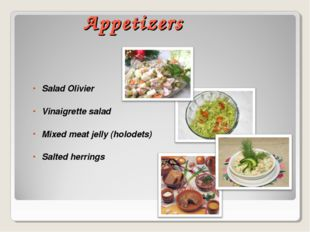 Appetizers Salad Olivier Vinaigrette salad Mixed meat jelly (holodets) Salted