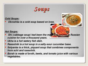 Soups Cold Soups: Okroshka is a cold soup based on kvas. Hot Soups: Shi (cabb