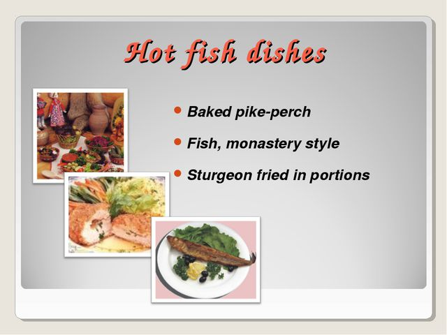 Hot fish dishes Baked pike-perch Fish, monastery style Sturgeon fried in port...