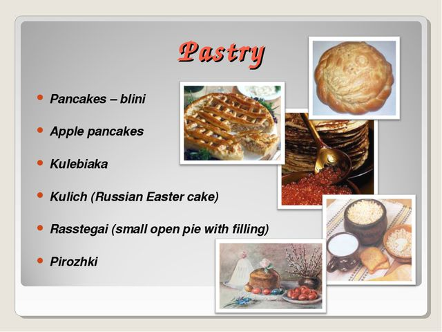 Pastry Pancakes – blini Apple pancakes Kulebiaka Kulich (Russian Easter cake)...