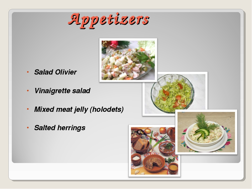 Appetizers Salad Olivier Vinaigrette salad Mixed meat jelly (holodets) Salted...