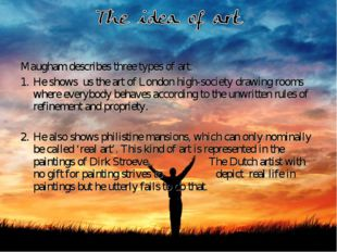 Maugham describes three types of art: He shows us the art of London high-soci