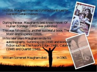 In 1916, Maugham married Syrie but continued to live with Gerald Haxton. Duri