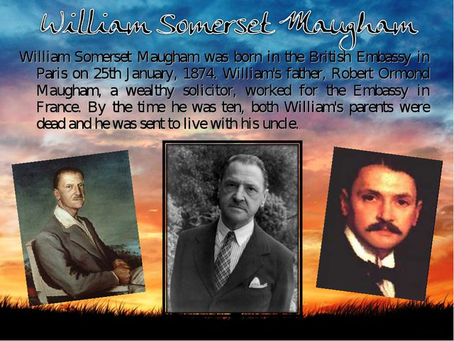 William Somerset Maugham was born in the British Embassy in Paris on 25th Jan...