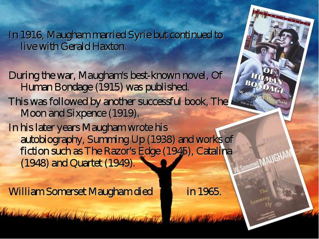 In 1916, Maugham married Syrie but continued to live with Gerald Haxton. Duri...