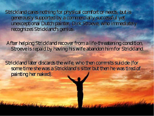 Strickland cares nothing for physical comfort or needs, but is generously sup...