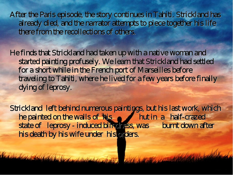 After the Paris episode, the story continues in Tahiti. Strickland has alread...