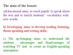 The aims of the lesson: a)Educational aims: to teach pupils' to speak about t