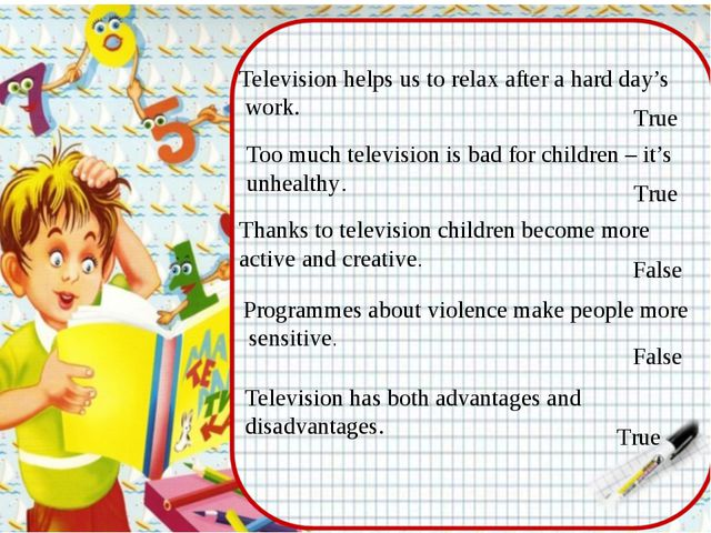 Television helps us to relax after a hard day's work. Too much television is...
