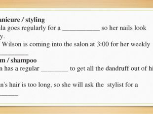 3 manicure / styling Ursula goes regularly for а ___________ so her nails loo