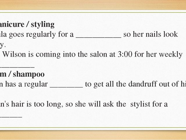 3 manicure / styling Ursula goes regularly for а ___________ so her nails loo...
