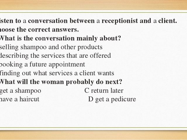 Listen to a conversation between а receptionist and а client. Choose the cor...