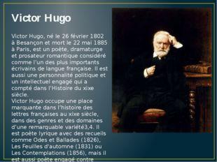 Victor Hugo Victor Hugo, né le 26 février 1802 à Besançon et mort le 22 mai 1
