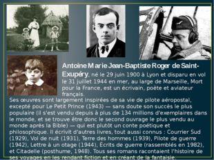 Antoine Marie Jean-Baptiste Roger de Saint-Exupéry, né le 29 juin 1900 à Lyon
