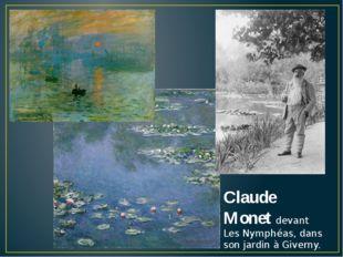 Claude Monet devant Les Nymphéas, dans son jardin à Giverny.