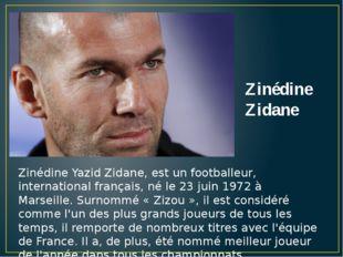 Zinédine Yazid Zidane, est un footballeur, international français, né le 23 j