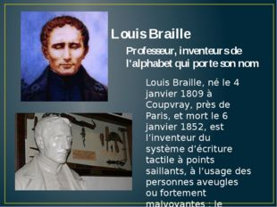 Louis Braille Professeur, inventeurs de l'alphabet qui porte son nom Louis Br
