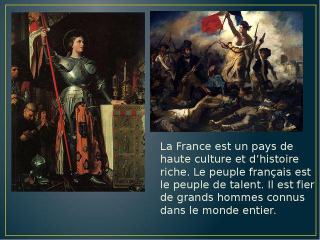La France est un pays de haute culture et d'histoire riche. Le peuple françai...