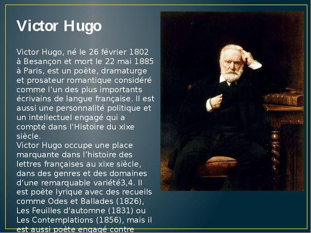 Victor Hugo Victor Hugo, né le 26 février 1802 à Besançon et mort le 22 mai 1...