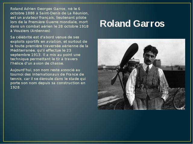 Roland Garros Roland Adrien Georges Garros, né le 6 octobre 1888 à Saint-Deni...