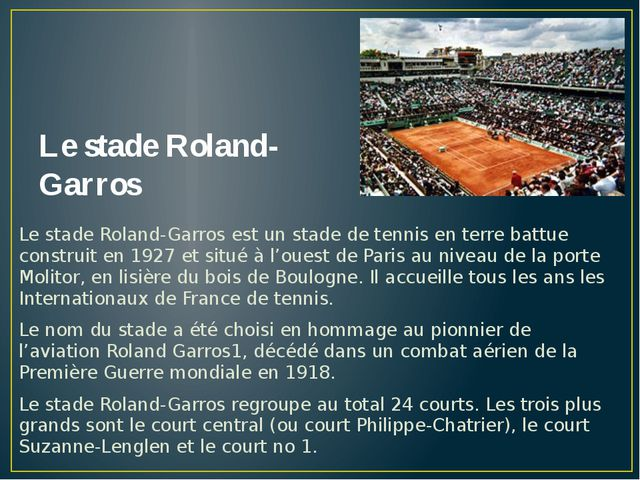 Le stade Roland-Garros Le stade Roland-Garros est un stade de tennis en terre...