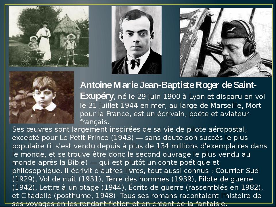 Antoine Marie Jean-Baptiste Roger de Saint-Exupéry, né le 29 juin 1900 à Lyon...