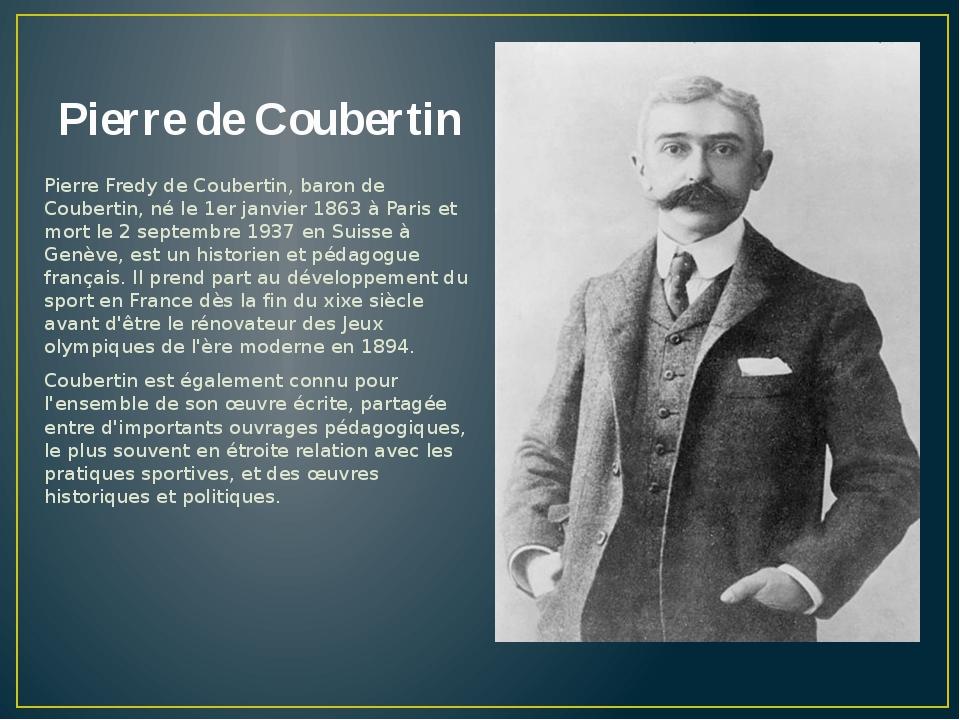 Pierre de Coubertin Pierre Fredy de Coubertin, baron de Coubertin, né le 1er...