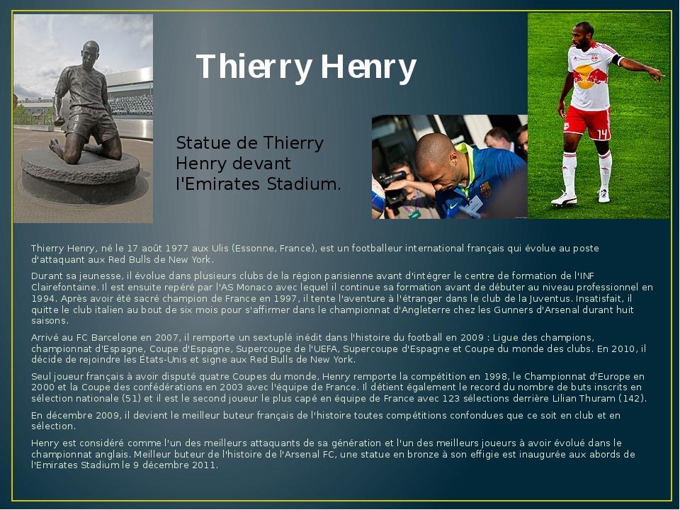 Thierry Henry Thierry Henry, né le 17 août 1977 aux Ulis (Essonne, France), e...