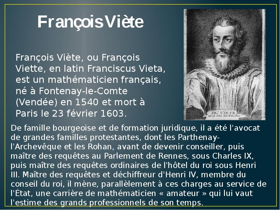 François Viète François Viète, ou François Viette, en latin Franciscus Vieta,...