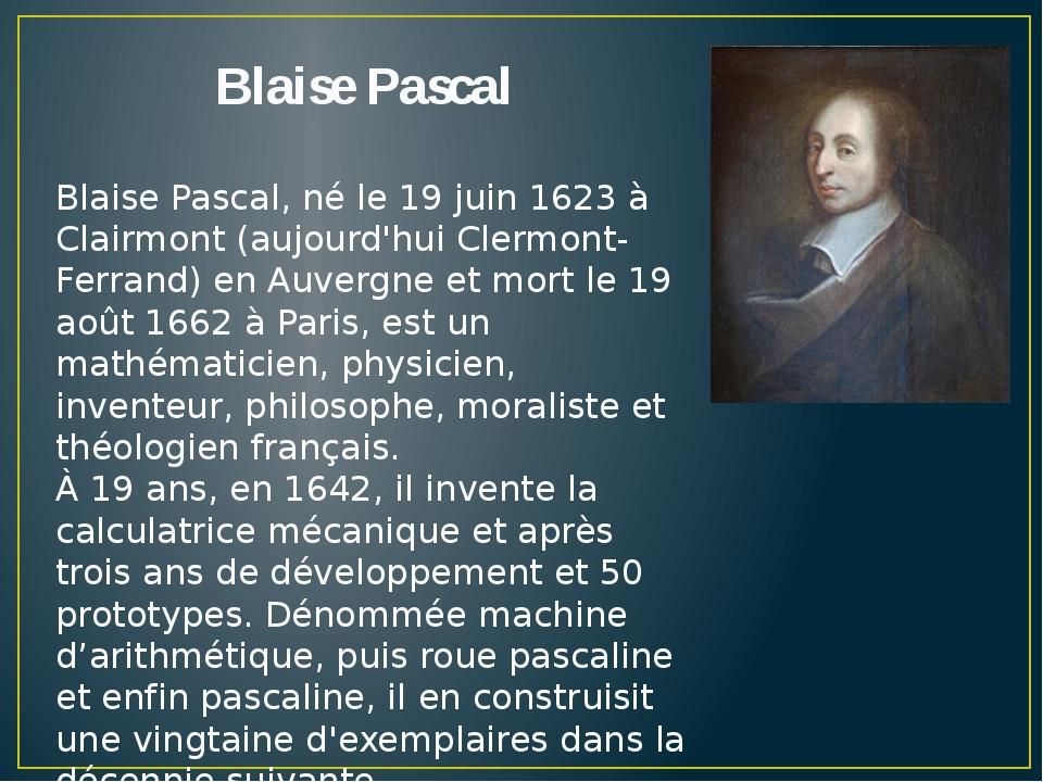 Blaise Pascal Blaise Pascal, né le 19 juin 1623 à Clairmont (aujourd'hui Cler...